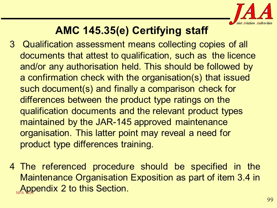 99 ointAviationAuthorities AMC 145.35(e) Certifying staff 3 Qualification assessment means collecting copies of all documents that attest to qualifica