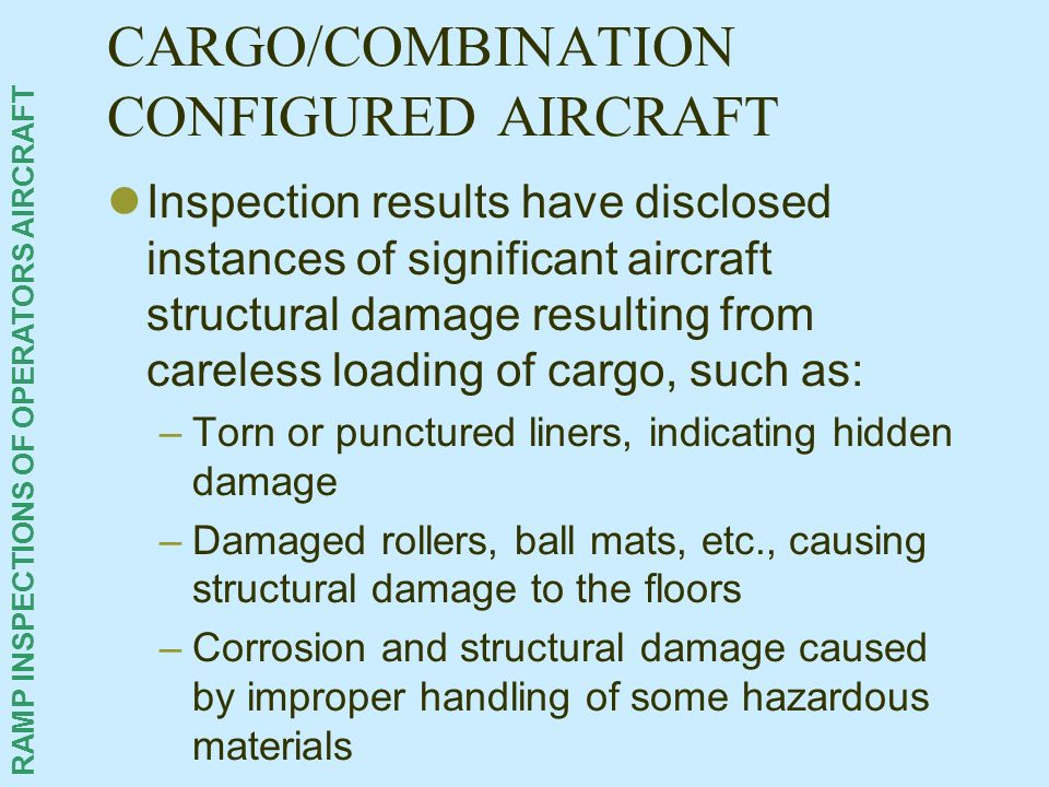 RAMP INSPECTIONS OF OPERATORS AIRCRAFT CARGO/COMBINATION CONFIGURED AIRCRAFT Inspection results have disclosed instances of significant aircraft struc