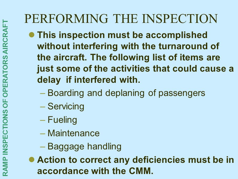 RAMP INSPECTIONS OF OPERATORS AIRCRAFT PERFORMING THE INSPECTION This inspection must be accomplished without interfering with the turnaround of the a