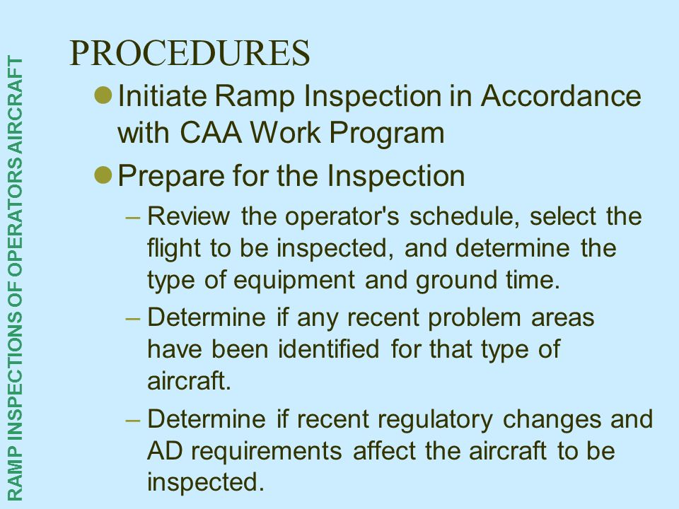 RAMP INSPECTIONS OF OPERATORS AIRCRAFT PROCEDURES Initiate Ramp Inspection in Accordance with CAA Work Program Prepare for the Inspection –Review the