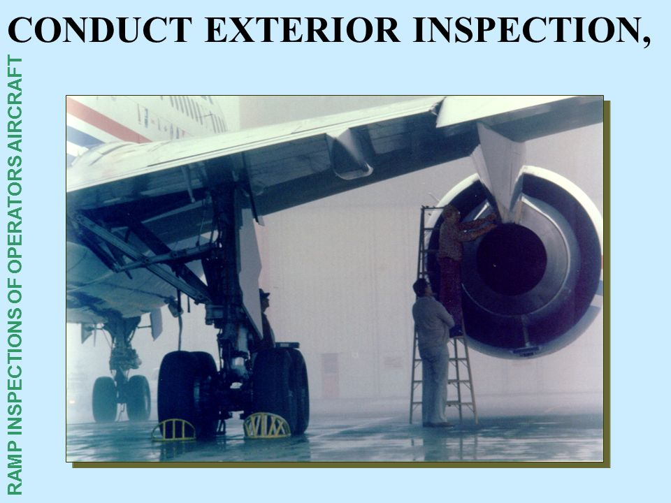 RAMP INSPECTIONS OF OPERATORS AIRCRAFT CONDUCT EXTERIOR INSPECTION,