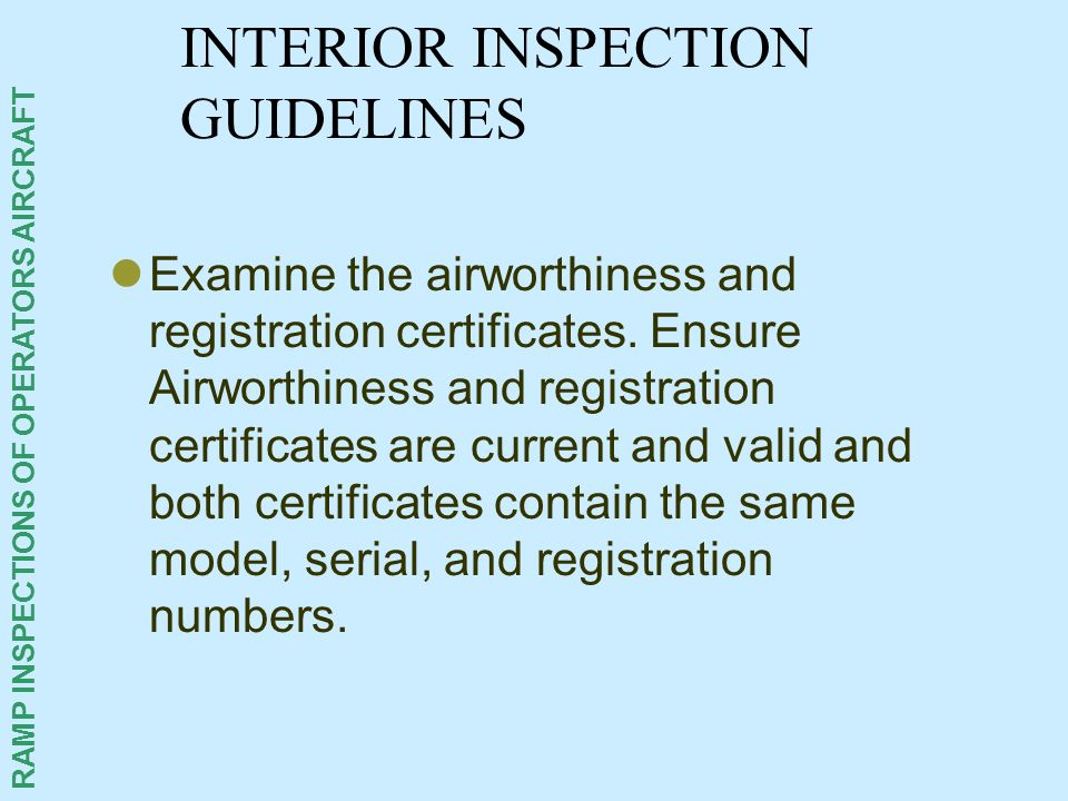 RAMP INSPECTIONS OF OPERATORS AIRCRAFT INTERIOR INSPECTION GUIDELINES Examine the airworthiness and registration certificates. Ensure Airworthiness an