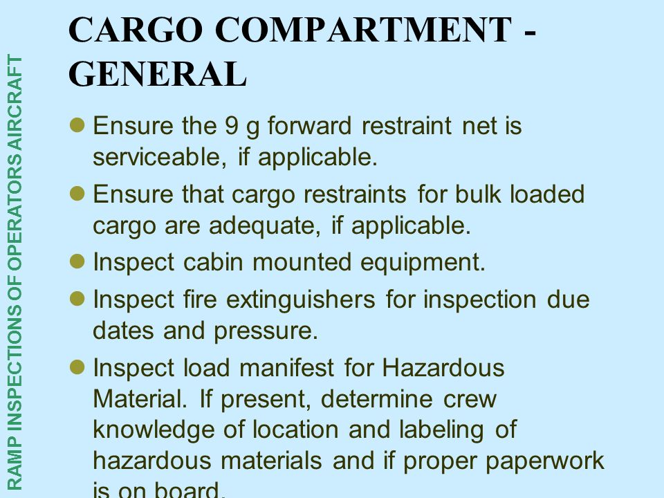RAMP INSPECTIONS OF OPERATORS AIRCRAFT CARGO COMPARTMENT - GENERAL Ensure the 9 g forward restraint net is serviceable, if applicable. Ensure that car