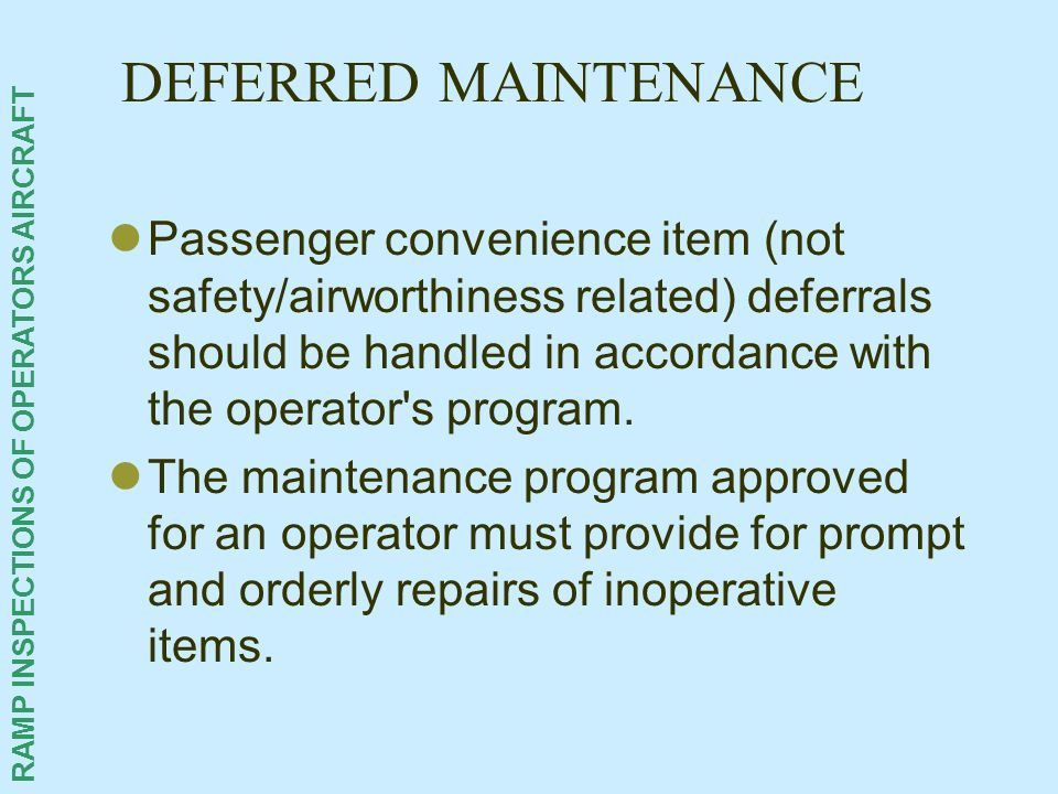RAMP INSPECTIONS OF OPERATORS AIRCRAFT DEFERRED MAINTENANCE Passenger convenience item (not safety/airworthiness related) deferrals should be handled