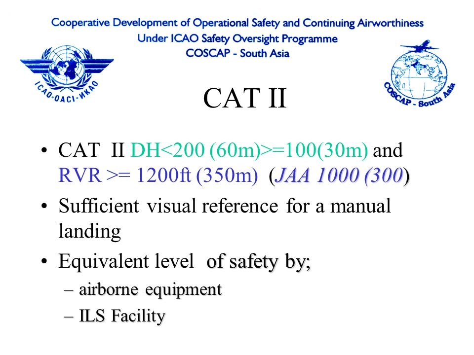 RVR For CAT II TDZ required For CAT III TDZ and Mid required For lowest weather FAA requires all For CAT III with no DH JAA require only one RVR is not the Slant Visual Range (SVR) seen by the pilot