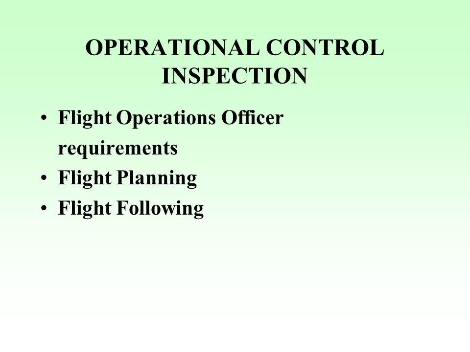 OPERATIONAL CONTROL INSPECTION Flight Operations Officer requirements Flight Planning Flight Following
