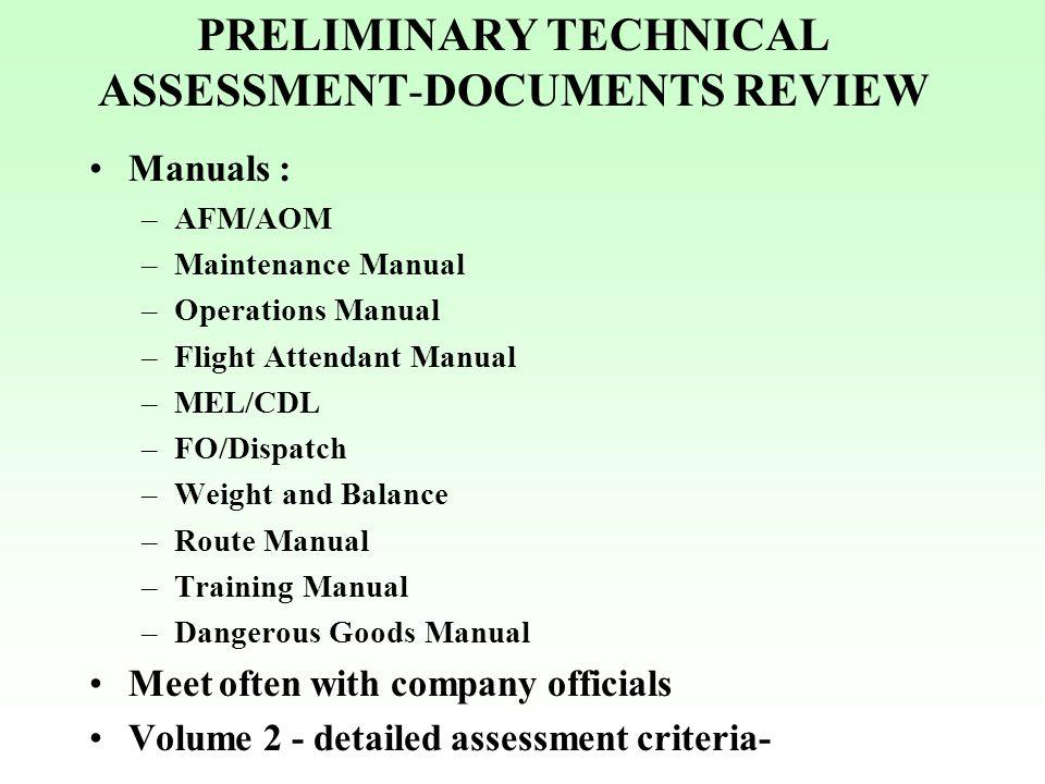 PRELIMINARY TECHNICAL ASSESSMENT-DOCUMENTS REVIEW Manuals : –AFM/AOM –Maintenance Manual –Operations Manual –Flight Attendant Manual –MEL/CDL –FO/Disp
