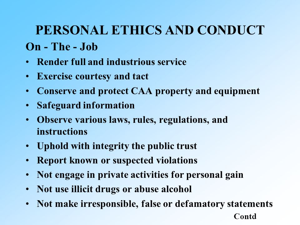 PERSONAL ETHICS AND CONDUCT On - The - Job Render full and industrious service Exercise courtesy and tact Conserve and protect CAA property and equipm