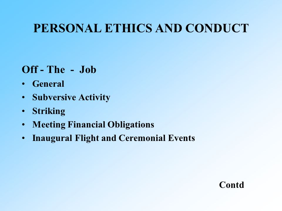PERSONAL ETHICS AND CONDUCT Off - The - Job General Subversive Activity Striking Meeting Financial Obligations Inaugural Flight and Ceremonial Events