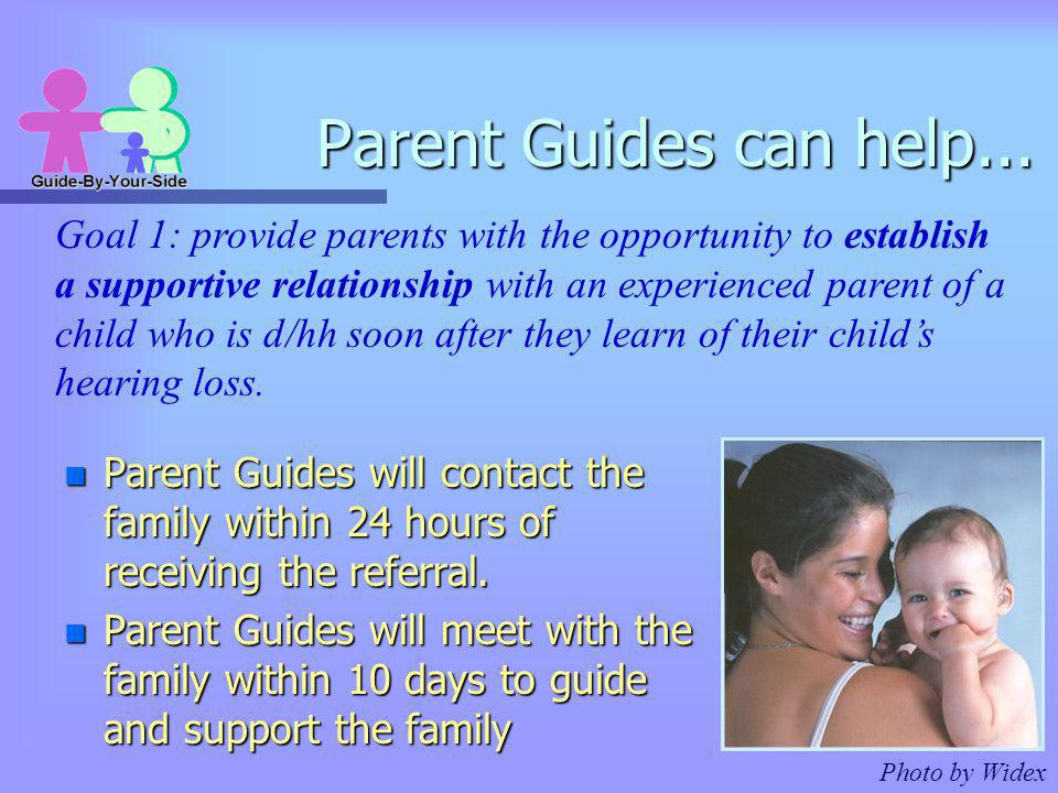 Parent Guides can help... Parent Guides can help... n Parent Guides will contact the family within 24 hours of receiving the referral. n Parent Guides