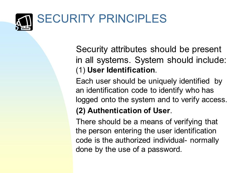 SECURITY PRINCIPLES Security attributes should be present in all systems.