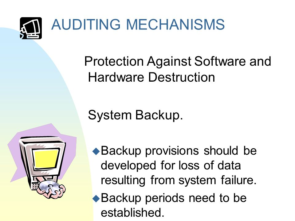 AUDITING MECHANISMS Protection Against Software and Hardware Destruction System Backup.