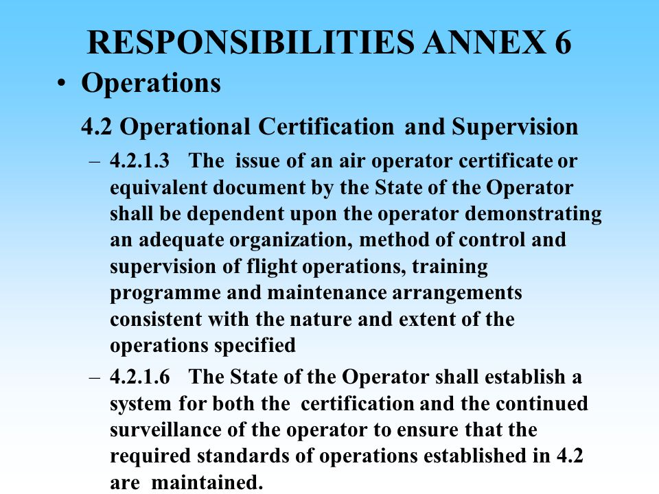 RESPONSIBILITIES ANNEX 6 Operations 4.2 Operational Certification and Supervision –4.2.1.3 The issue of an air operator certificate or equivalent docu