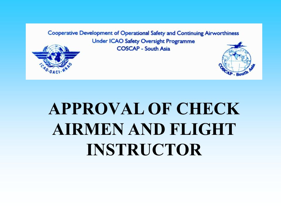 APPROVAL OF CHECK AIRMEN Check airman are approved Instructors must meet qualifying criteria Instructors performance subject to evaluation