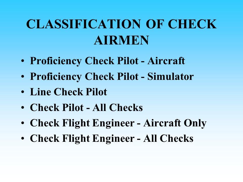 CLASSIFICATION OF CHECK AIRMEN Proficiency Check Pilot - Aircraft Proficiency Check Pilot - Simulator Line Check Pilot Check Pilot - All Checks Check