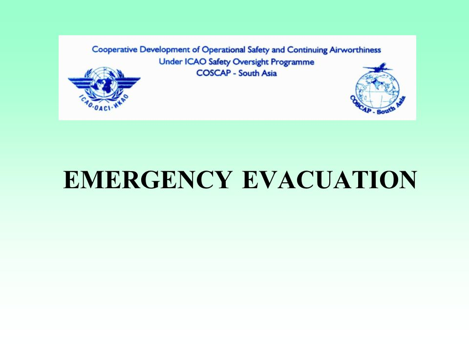 EMERGENCY EVACUATION DEMONSTRATIONS Full-scale done by manufacturer Partial Evacuation Demonstration required for issuance of AOC Full complement of crew members 50% of slides deployed No passengers