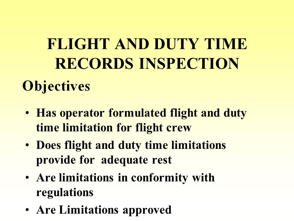 Has operator formulated flight and duty time limitation for flight crew Does flight and duty time limitations provide for adequate rest Are limitations in conformity with regulations Are Limitations approved