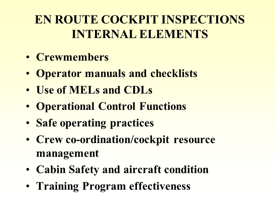 EN ROUTE COCKPIT INSPECTIONS EXTERNAL ELEMENTS Airport surfaces areas Ramp/gate activities Aircraft and vehicle movements ATC procedures and airways facilities Communications IAP, SIDs and STARs
