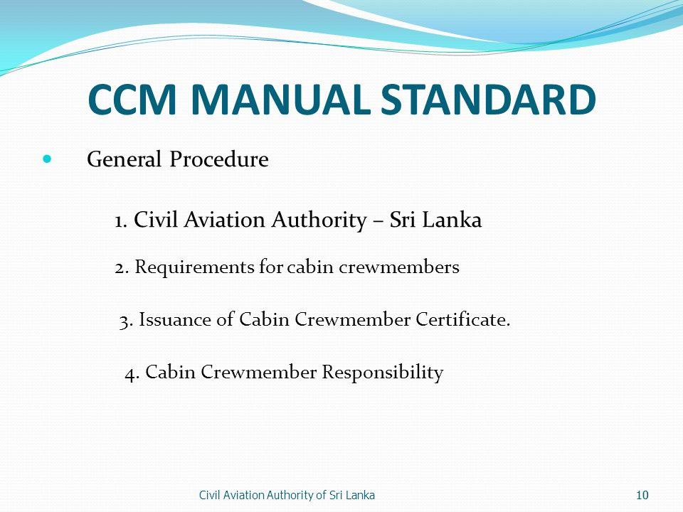 Civil Aviation Authority of Sri Lanka10 CCM MANUAL STANDARD General Procedure 1. Civil Aviation Authority – Sri Lanka 2. Requirements for cabin crewme