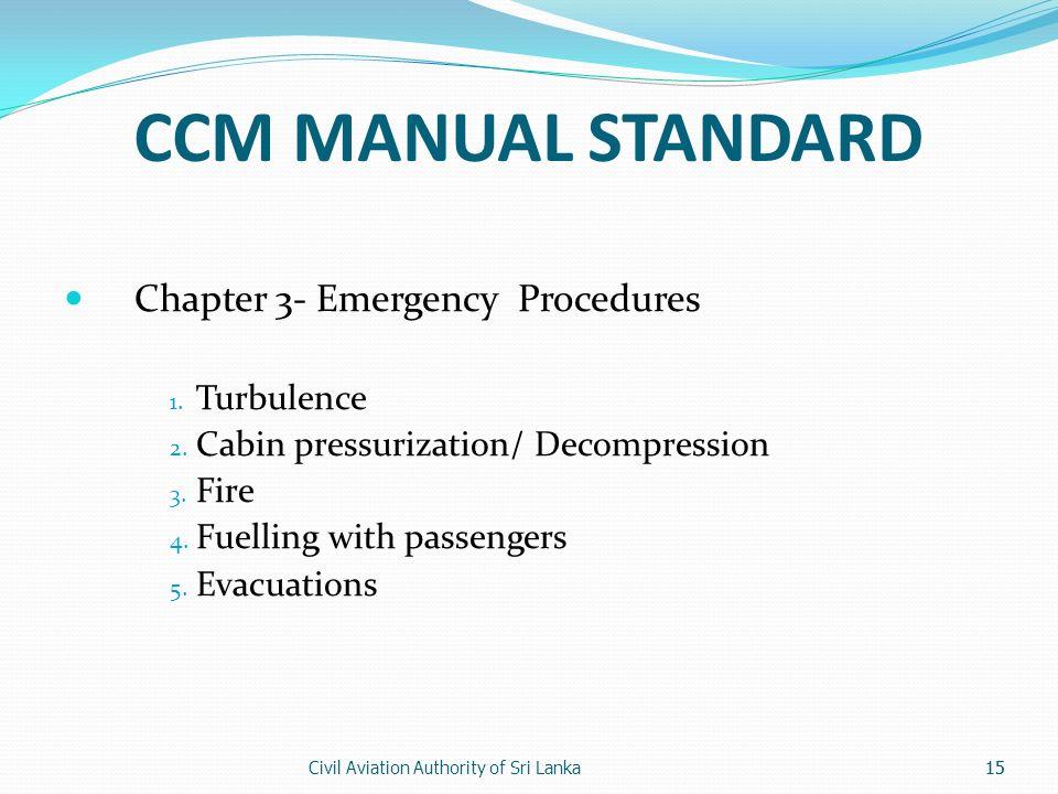 Civil Aviation Authority of Sri Lanka15 CCM MANUAL STANDARD Chapter 3- Emergency Procedures 1.