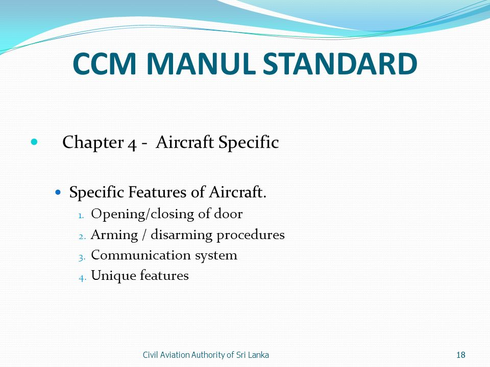 Civil Aviation Authority of Sri Lanka18 CCM MANUL STANDARD Chapter 4 - Aircraft Specific Specific Features of Aircraft. 1. Opening/closing of door 2.