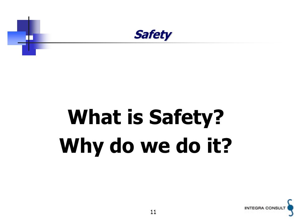 11 Safety What is Safety Why do we do it