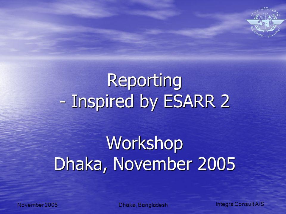 Integra Consult A/S November 2005Dhaka, Bangladesh Reporting - Inspired by ESARR 2 Workshop Dhaka, November 2005