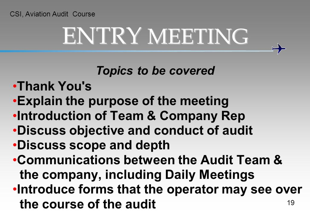 ENTRY MEETING Topics to be covered Thank You's Explain the purpose of the meeting Introduction of Team & Company Rep Discuss objective and conduct of