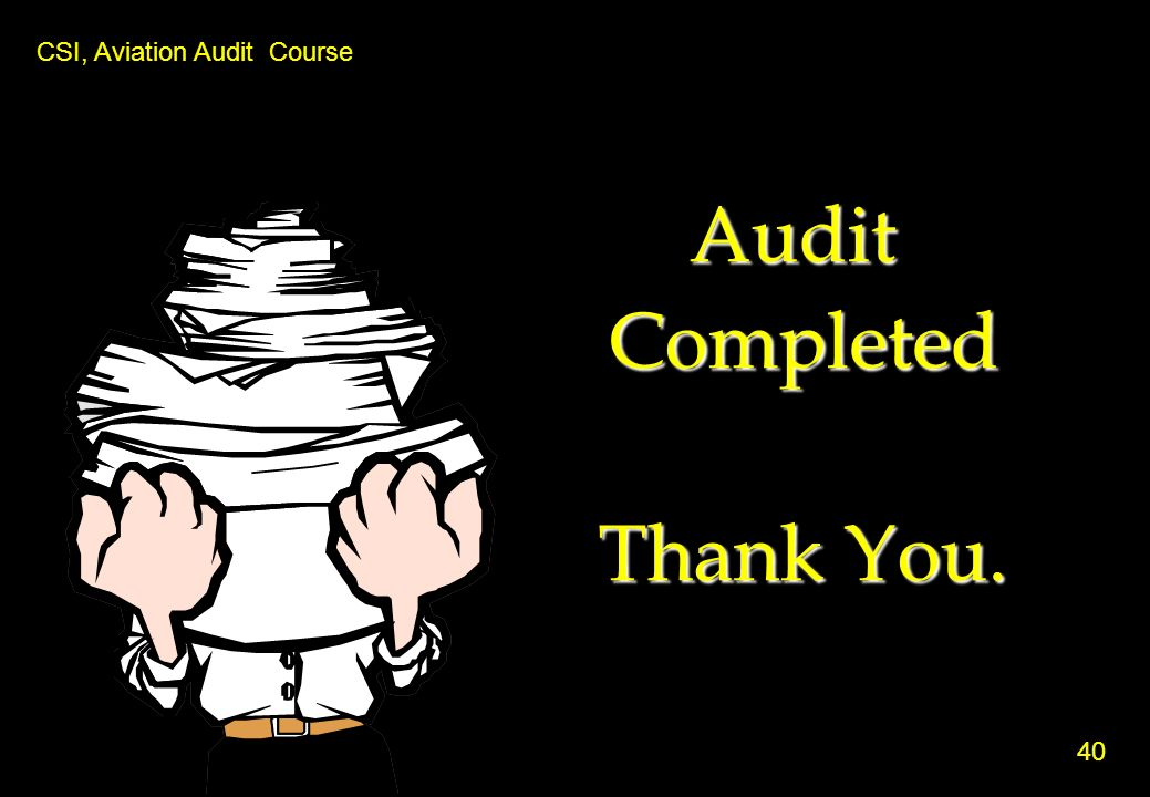 Audit Completed Thank You. 40 CSI, Aviation Audit Course