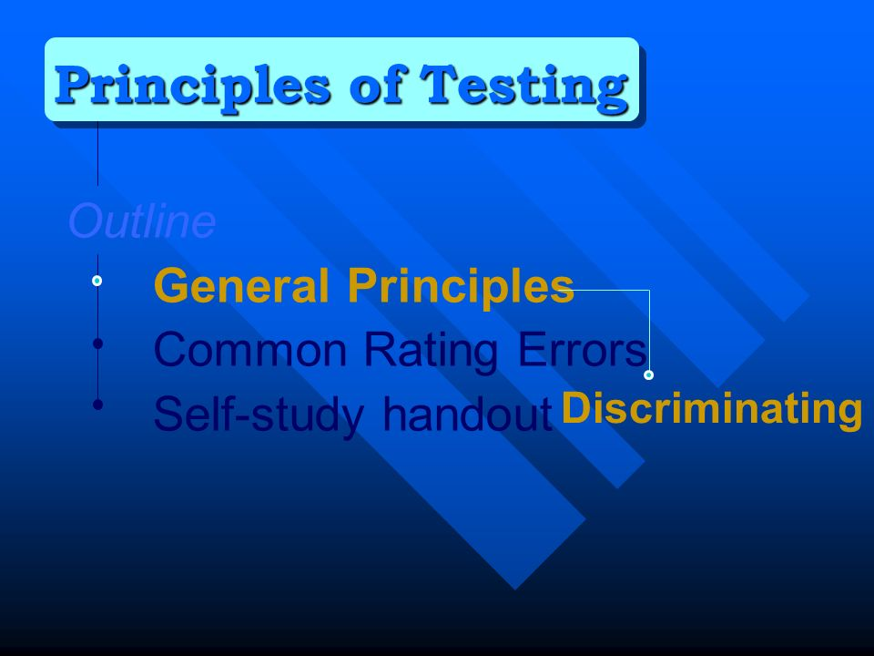 Outline General Principles Common Rating Errors Self-study handout Principles of Testing Discriminating