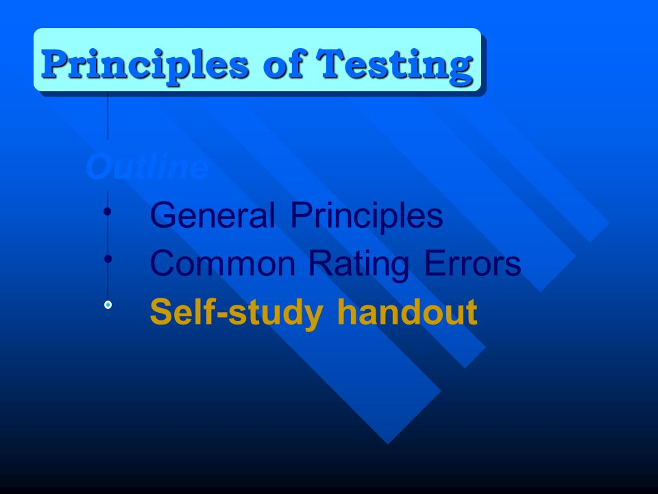 Outline General Principles Common Rating Errors Self-study handout Principles of Testing