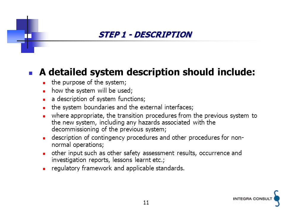 11 STEP 1 - DESCRIPTION A detailed system description should include: the purpose of the system; how the system will be used; a description of system