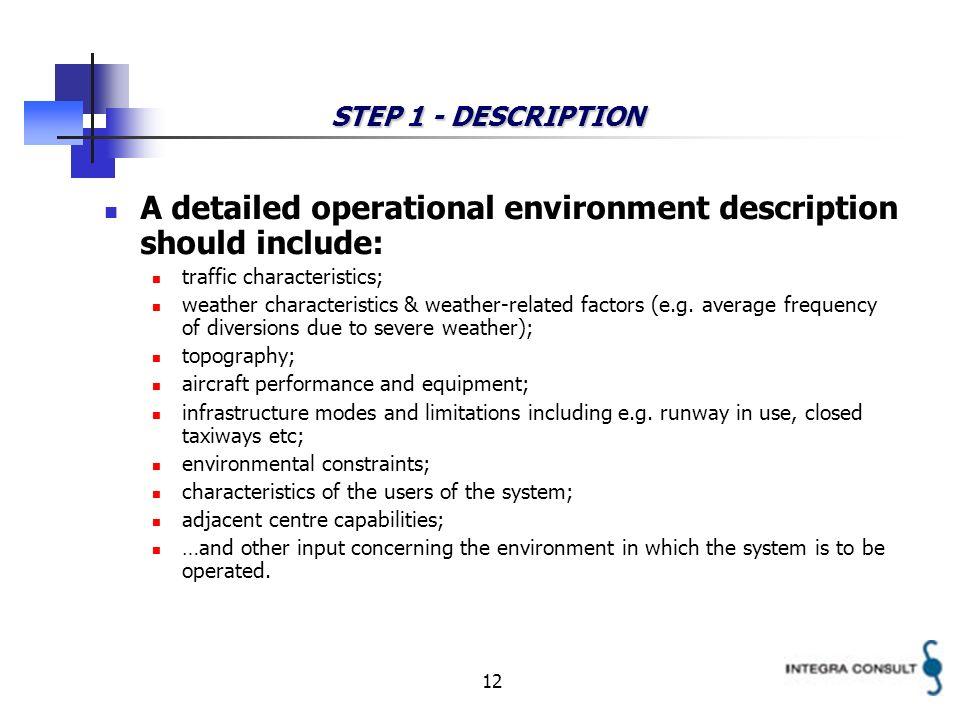 12 STEP 1 - DESCRIPTION A detailed operational environment description should include: traffic characteristics; weather characteristics & weather-related factors (e.g.