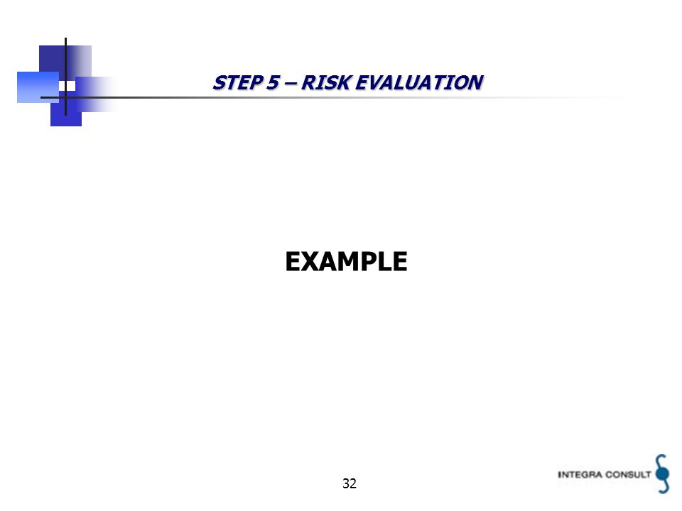 32 STEP 5 – RISK EVALUATION EXAMPLE