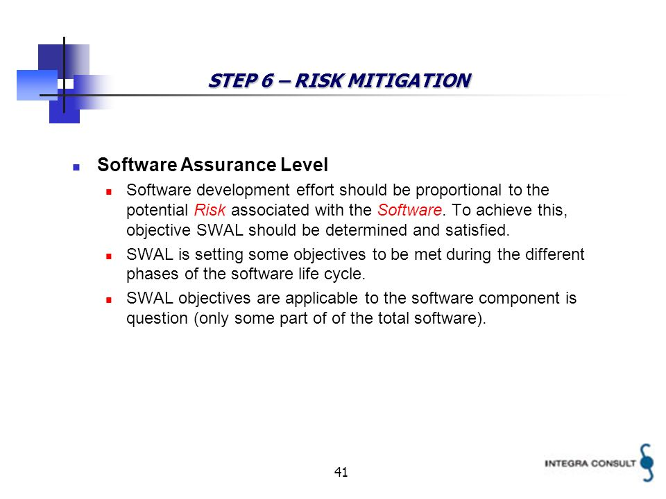 41 STEP 6 – RISK MITIGATION Software Assurance Level Software development effort should be proportional to the potential Risk associated with the Soft