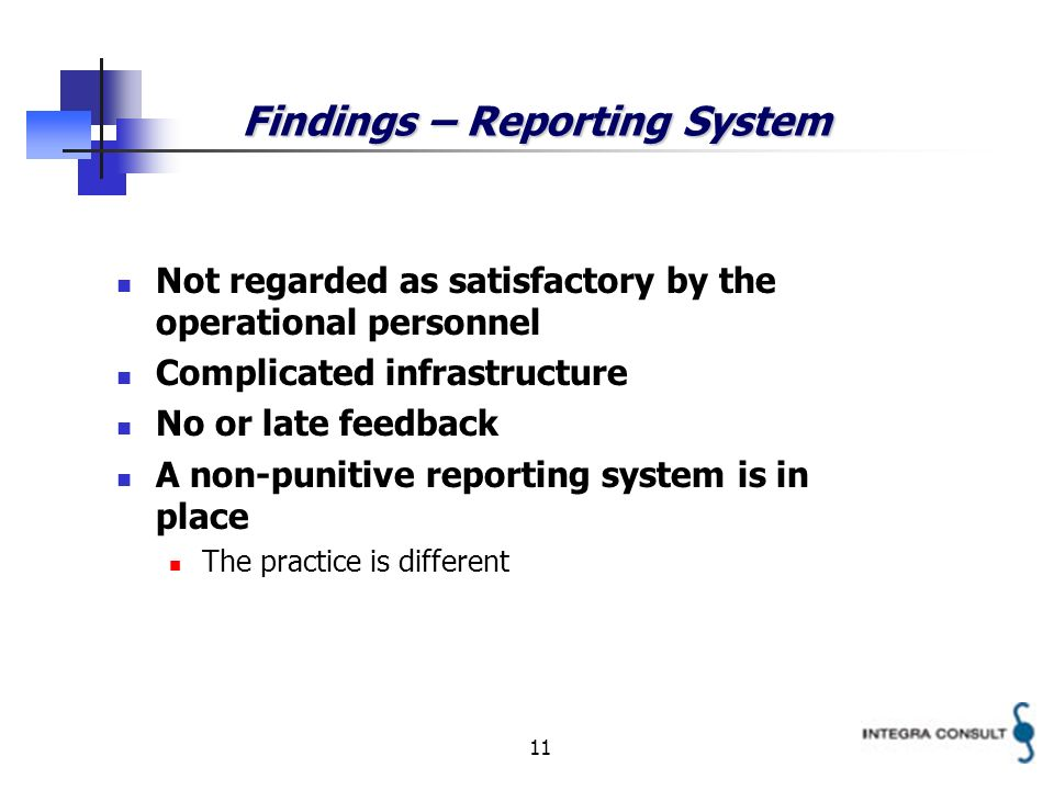 11 Findings – Reporting System Not regarded as satisfactory by the operational personnel Complicated infrastructure No or late feedback A non-punitive reporting system is in place The practice is different