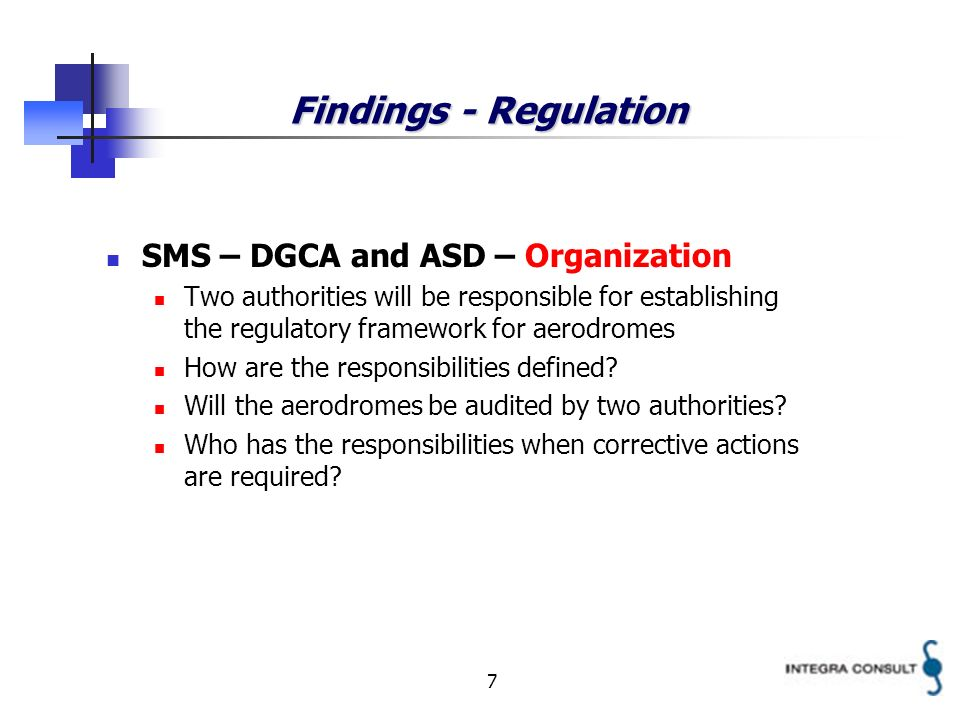 7 Findings - Regulation SMS – DGCA and ASD – Organization Two authorities will be responsible for establishing the regulatory framework for aerodromes How are the responsibilities defined.
