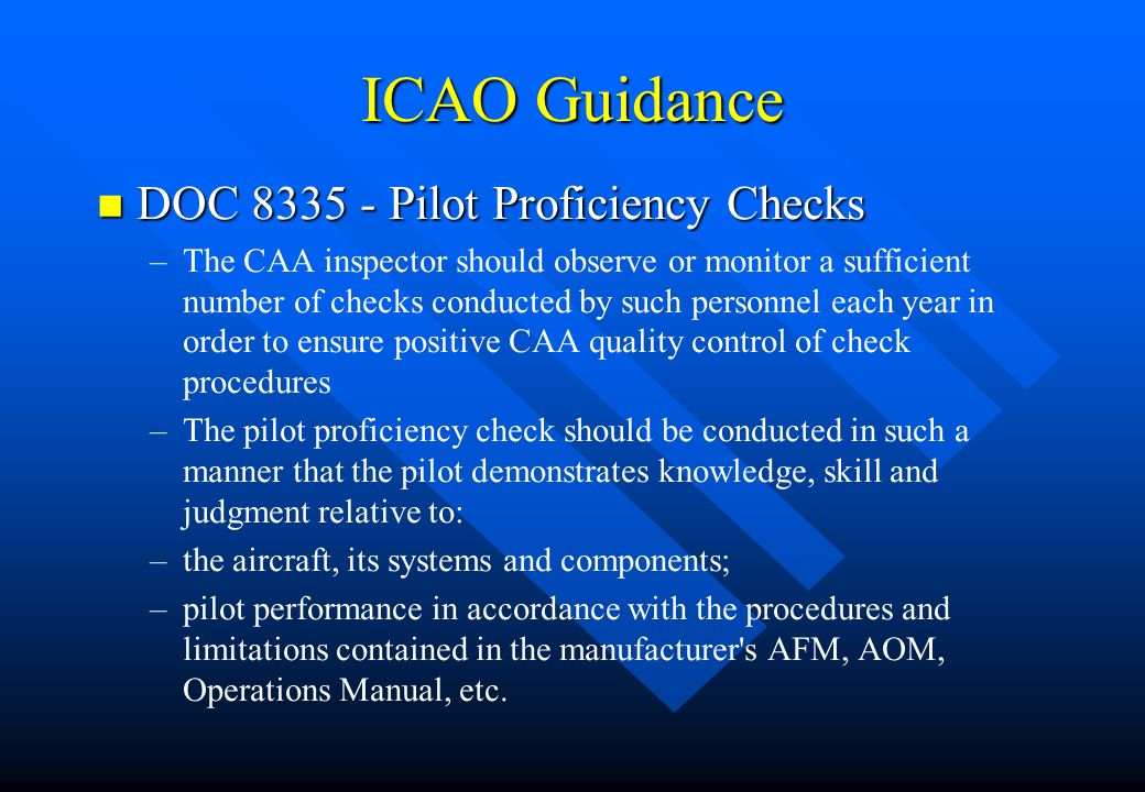 ICAO Guidance n DOC 8335 - Pilot Proficiency Checks – –The CAA inspector should observe or monitor a sufficient number of checks conducted by such per