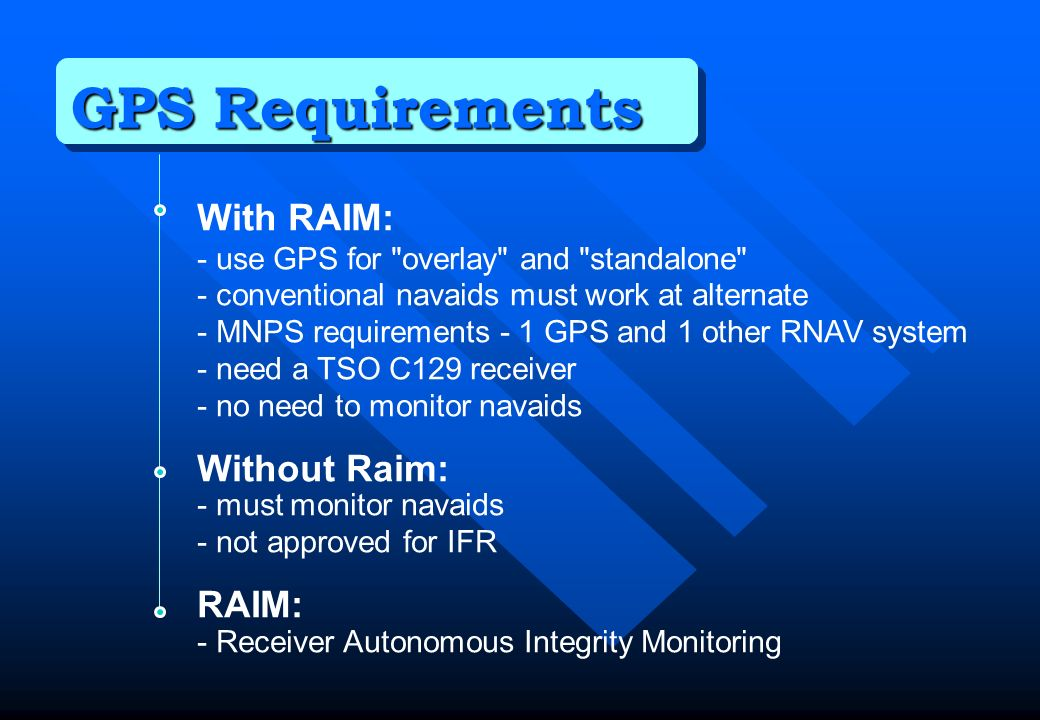 GPS Requirements With RAIM: - use GPS for