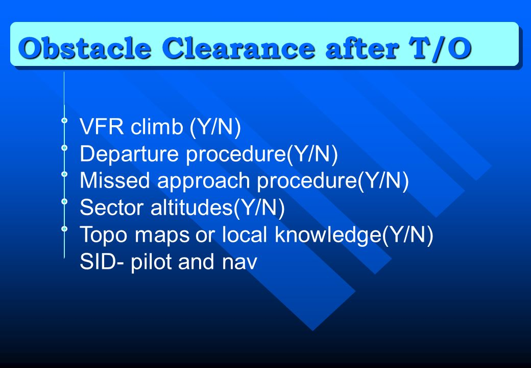 Obstacle Clearance after T/O VFR climb (Y/N) Departure procedure(Y/N) Missed approach procedure(Y/N) Sector altitudes(Y/N) Topo maps or local knowledg