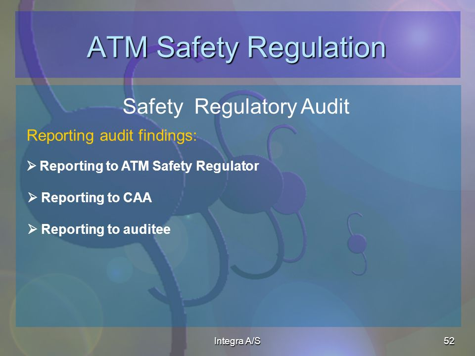 Integra A/S52 ATM Safety Regulation Safety Regulatory Audit Reporting to ATM Safety Regulator Reporting to CAA Reporting to auditee Reporting audit findings: