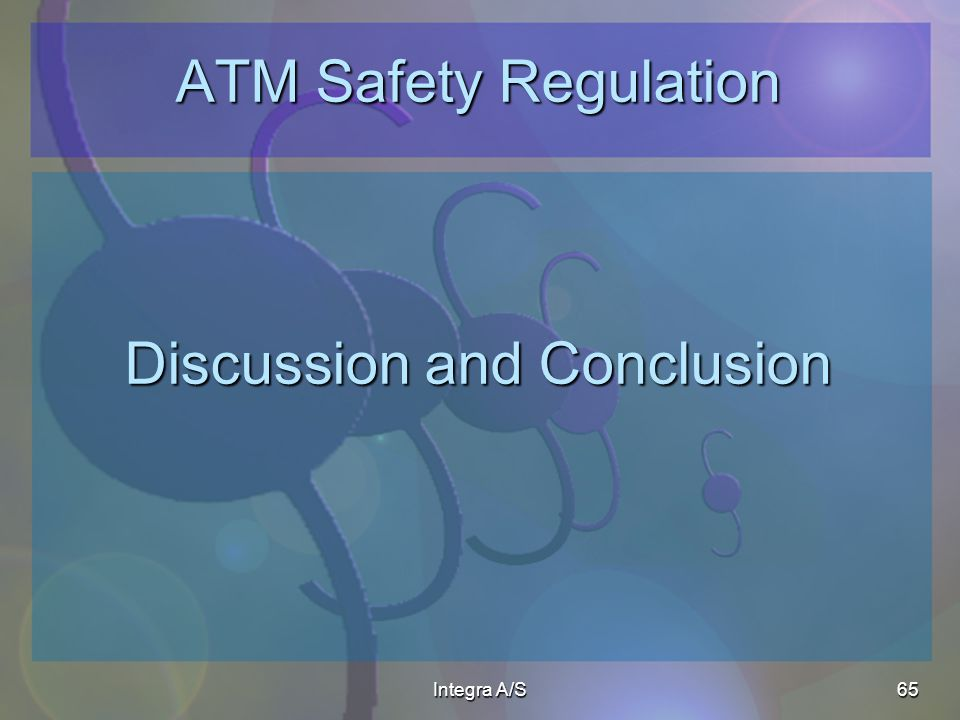 Integra A/S65 ATM Safety Regulation Discussion and Conclusion