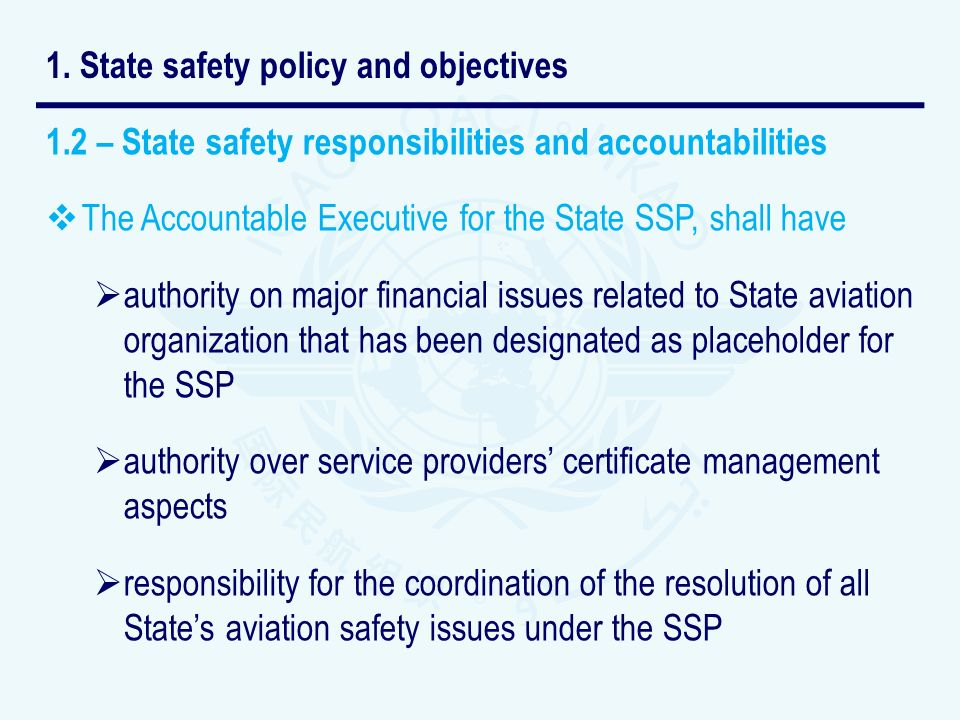 1.2 – State safety responsibilities and accountabilities The Accountable Executive for the State SSP, shall have authority on major financial issues r