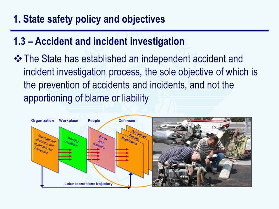 1.3 – Accident and incident investigation The State has established an independent accident and incident investigation process, the sole objective of