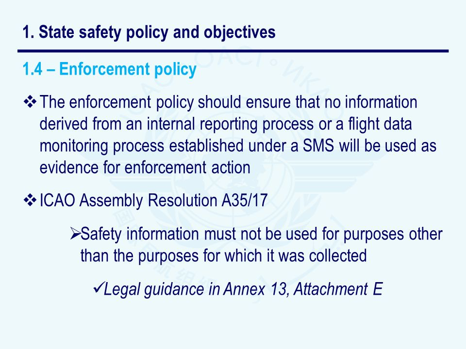 1.4 – Enforcement policy The enforcement policy should ensure that no information derived from an internal reporting process or a flight data monitori