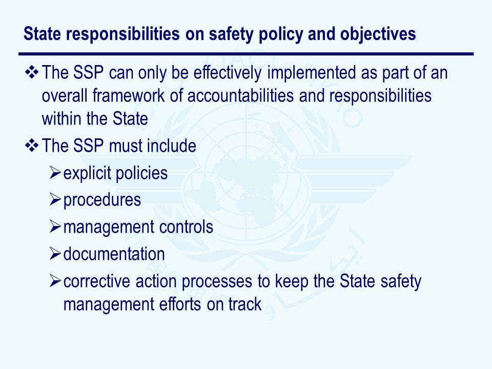 The SSP can only be effectively implemented as part of an overall framework of accountabilities and responsibilities within the State The SSP must inc