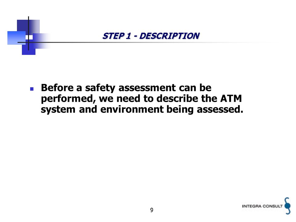 9 STEP 1 - DESCRIPTION Before a safety assessment can be performed, we need to describe the ATM system and environment being assessed.