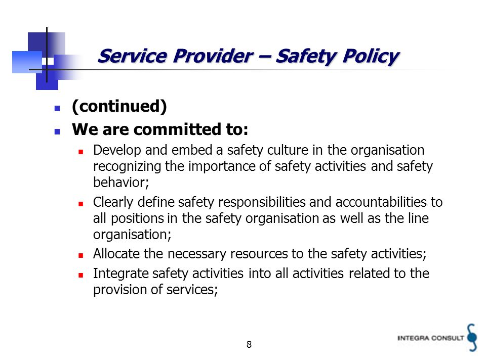 8 Service Provider – Safety Policy (continued) We are committed to: Develop and embed a safety culture in the organisation recognizing the importance