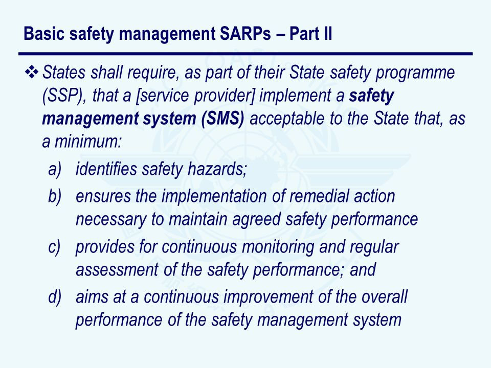 States shall require, as part of their State safety programme (SSP), that a [service provider] implement a safety management system (SMS) acceptable t