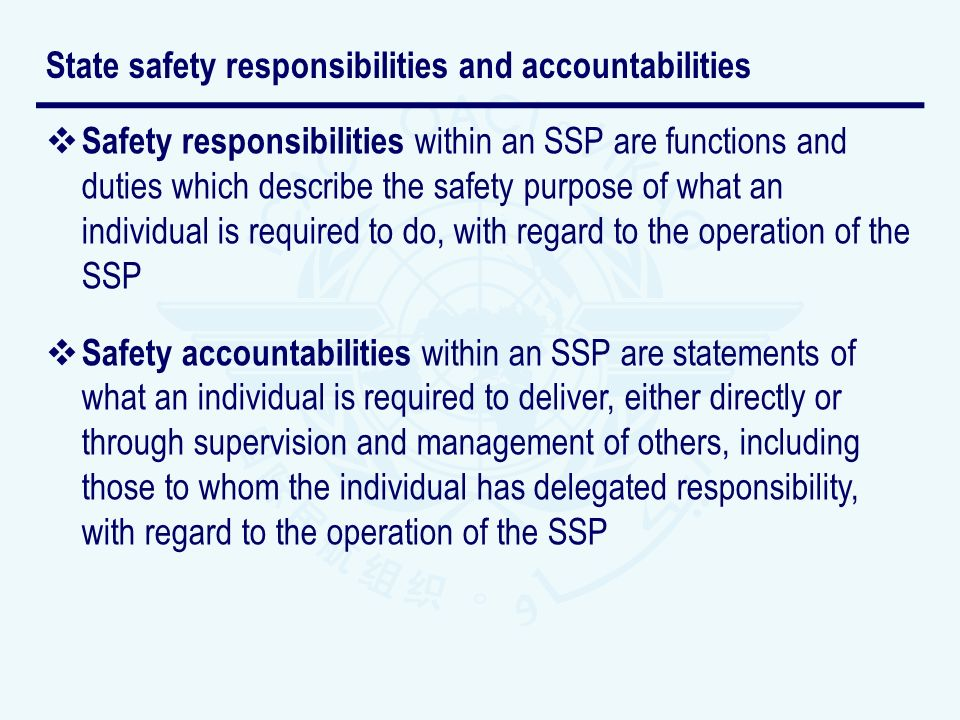 Safety responsibilities within an SSP are functions and duties which describe the safety purpose of what an individual is required to do, with regard